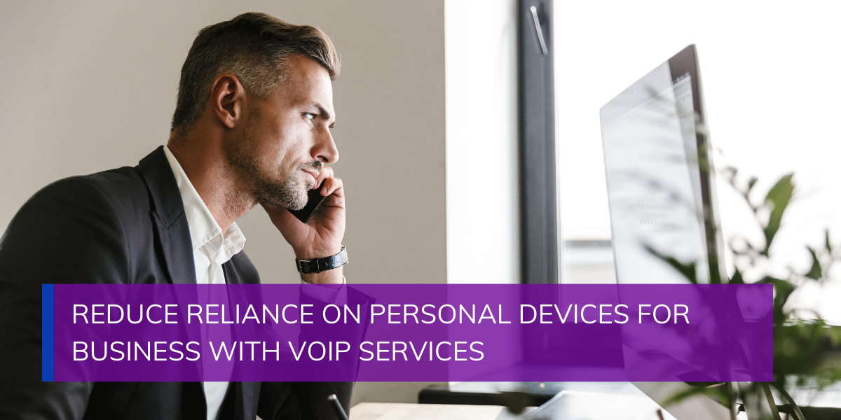 Reduce Reliance on Personal Devices for Business with VoIP Services
