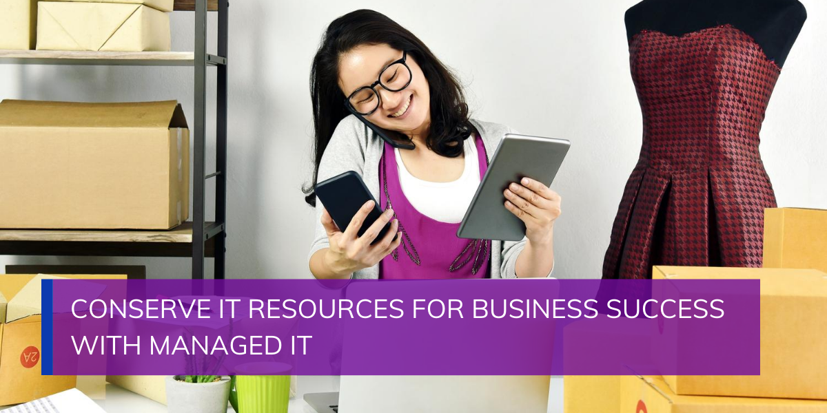 Conserve IT Resources for Business Success with Managed IT