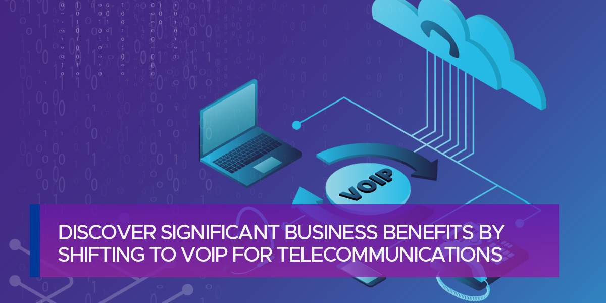 Discover Significant Business Benefits by Shifting to VoIP for Telecommunications